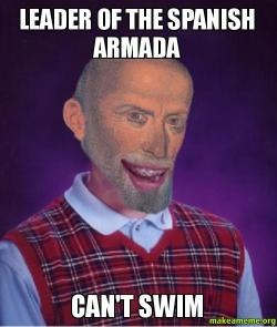 Leader of the Spanish Armada Can't Swim - | Make a Meme