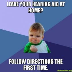Leave Your Hearing Aid At Home Follow Directions The