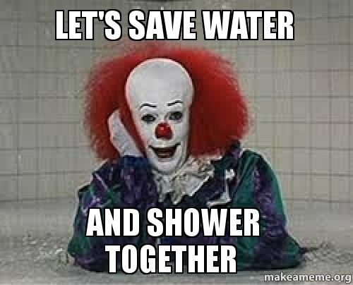 Lets Save Water And Shower Together Make A Meme