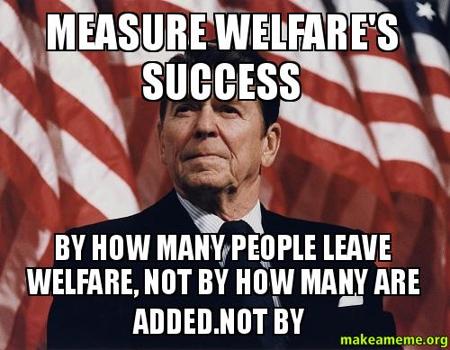 measure welfares success by how many people leave welfare