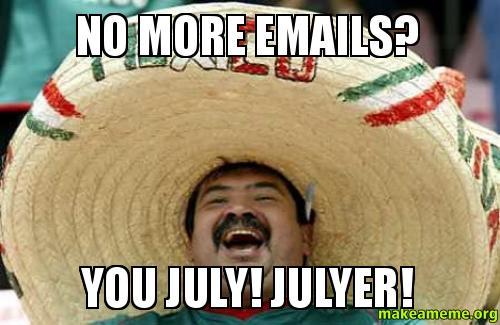 No More Emails You July Julyer Make A Meme