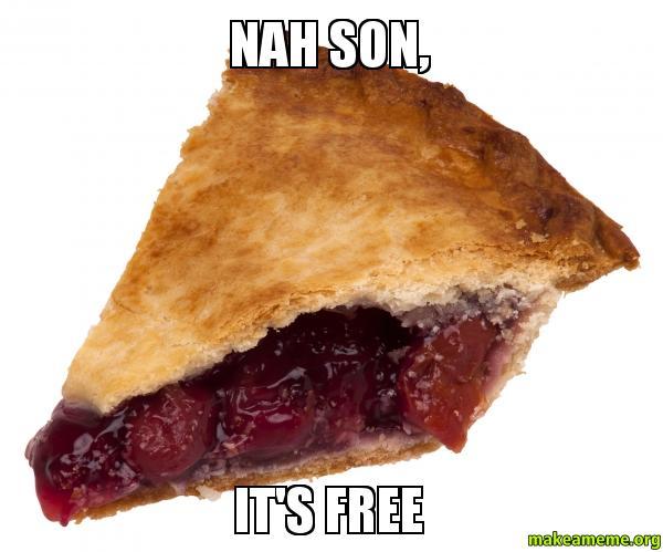 Nah Son Its Free Make A Meme