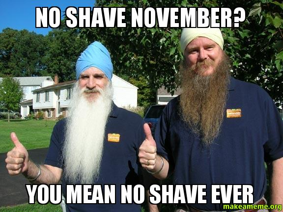 Funny Meme November : No shave november you mean no shave ever white sikhs make a meme