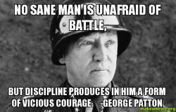 No Sane Man Is Unafraid Of Battle But Discipline Produces In Him A