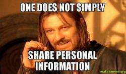 One Does Not Simply Share Personal Information One Does