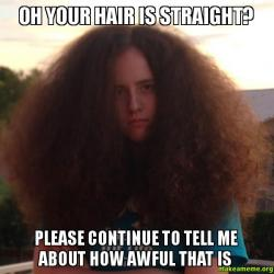 Oh Your Hair Is Straight Please Continue To Tell Me About