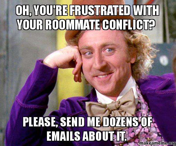 Oh You Re Frustrated With Your Roommate Conflict Please Send Me