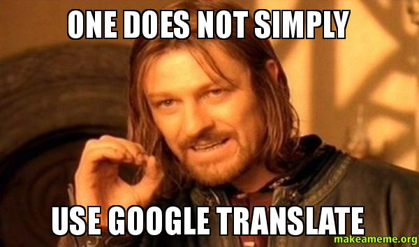 one does not simply one does not simply use google translate
