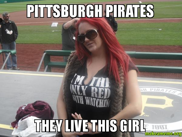 Pittsburgh Pirates they live this girl   Make a Meme