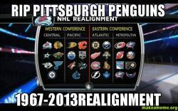 RIP PITTSBURGH PENGUINS 1967-2013REALIGNMENT - | Make a Meme