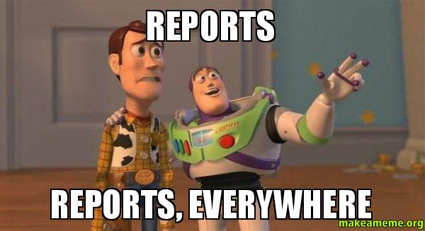 Reports Reports, Everywhere - | Make a Meme