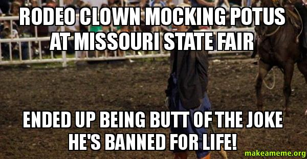 Rodeo Clown Mocking POTUS at Missouri State Fair Ended Up Being Butt ...