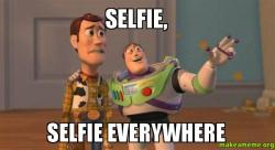http://makeameme.org/media/created/Selfie-Selfie-Everywhere.jpg