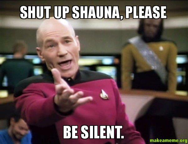 Shut Up Shauna shut up shauna, please be silent just shut up shauna make a meme