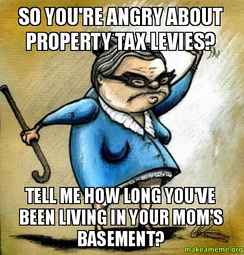 So you're angry about property tax levies? Tell me how ...