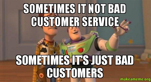 ... just bad customers - Buzz and Woody (Toy Story) Meme | Make a Meme