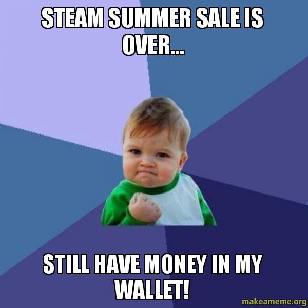 Steam Summer Sale Is Over Still Have Money In My Wallet Make
