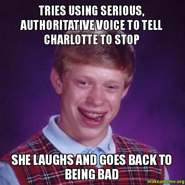 Tries Using Serious Authoritative Voice To Tell Charlotte
