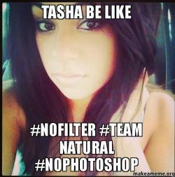 Tasha be like gmq6fs tasha be like nofilter team natural nophotoshop make a meme