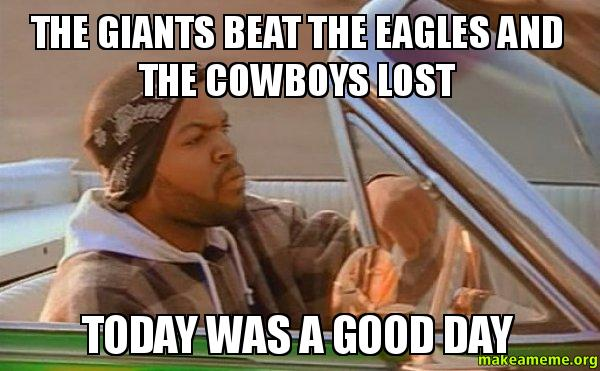 The Giants beat the giants beat the eagles and the cowboys lost today was a good day