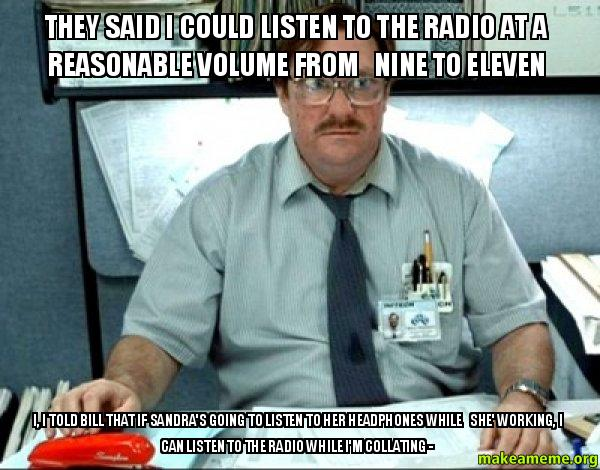 They said I could listen to the radio at a reasonable ...