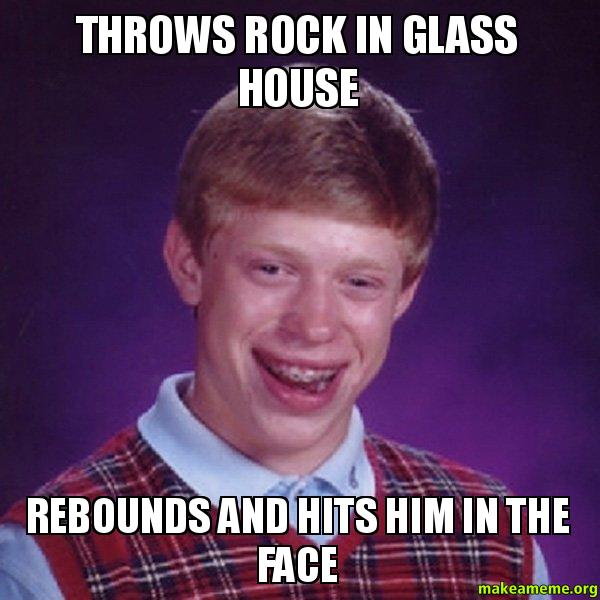 Throws Rock In Glass House Rebounds And Hits Him In The Face Bad Luck Brian