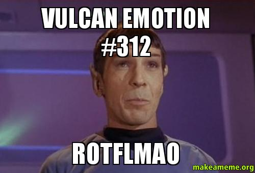 Vulcan Emotion 312 ROTFLMAO  Make a Meme