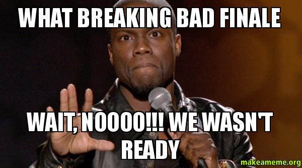 WHAT BREAKING BAD breaking bad finale meme 28 images breaking bad end archives