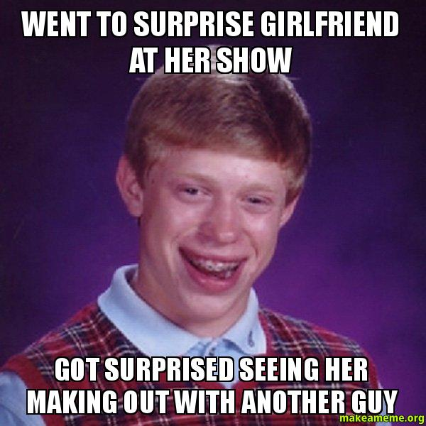 Went to surprise girlfriend at her show Got surprised seeing her making out with another guy ...