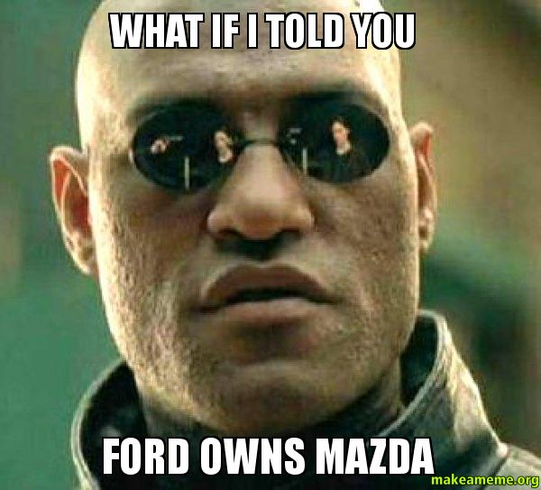 What if i 4k63xa what if i told you ford owns mazda make a meme