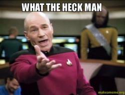 annoyed picard what the heck man