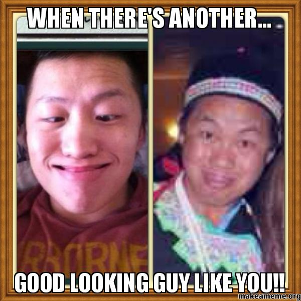When theres another Good looking guy like you!! | Make