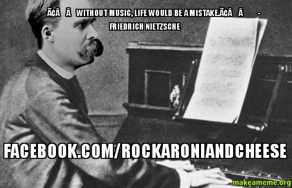 Without music life â\u20acœwithout music, life would be a mistake â\u20ac friedrich nietzsche