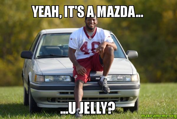 YEAH ITS A ly8f8m yeah, it's a mazda u jelly? make a meme