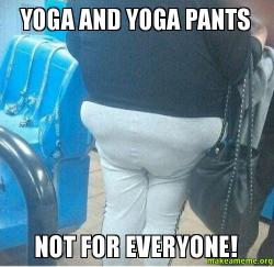 Yoga and yoga pants not for everyone make a meme