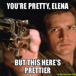 YOU'RE PRETTY, ELENA BUT THIS HERE'S PRETTIER -   Make a Meme Youre Pretty Meme