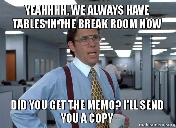 Compliance Meme: Yeahhhh, We Always Have Tables In The Break Room Now Did