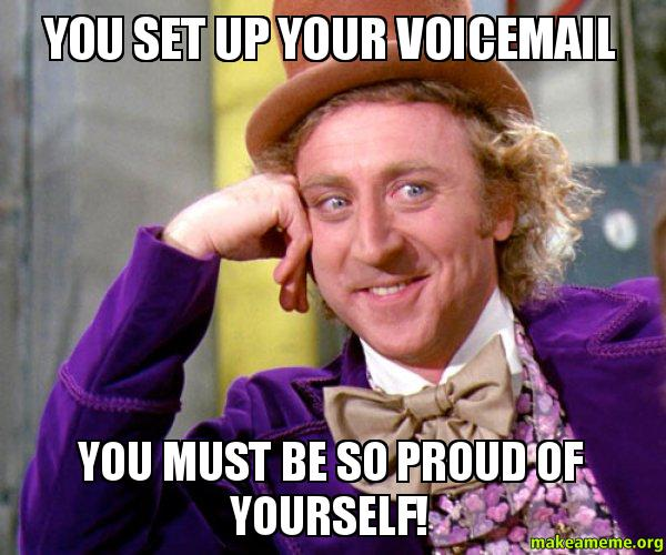 You set up you set up your voicemail you must be so proud of yourself! make