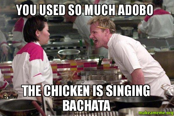 You Used So Much Adobo The Chicken Is Singing Bachata Make A Meme