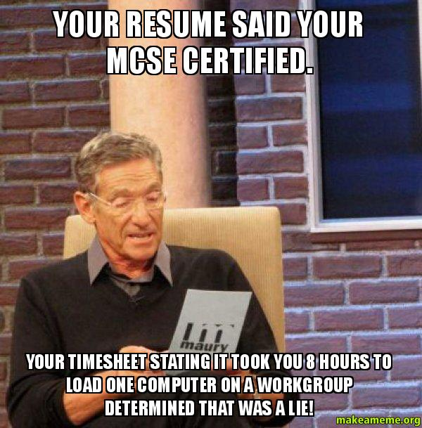 your resume said your mcse certified your timesheet