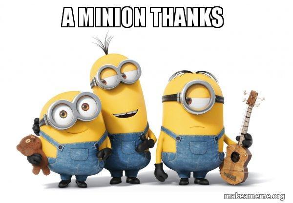 A Minion Thanks Minions Make A Meme