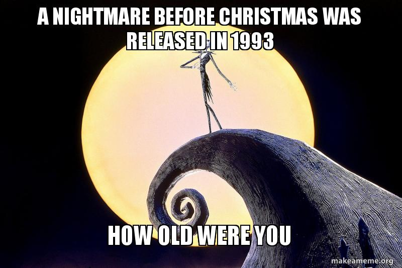 Nightmare Before Christmas Memes.A Nightmare Before Christmas Was Released In 1993 How Old