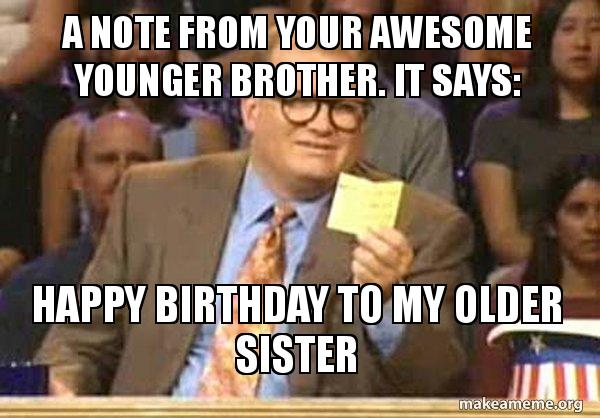 A Note From Your Awesome Younger Brother It Says Happy Birthday To