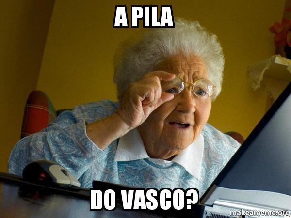 A Pila Do Vasco Internet Grandma Make A Meme