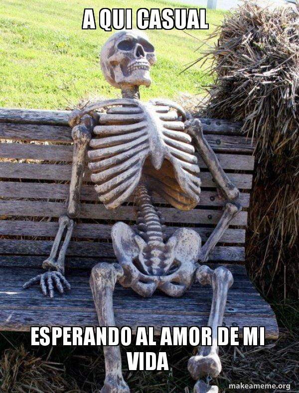 A Qui Casual Esperando Al Amor De Mi Vida Waiting Skeleton