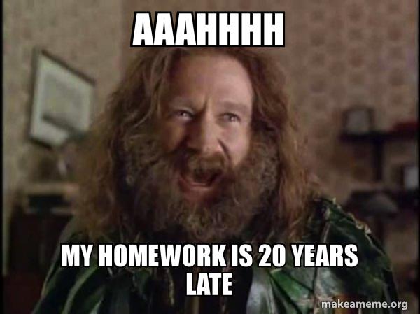 AAAHHHH MY HOMEWORK IS 20 YEARS LATE - Robin Williams - What year is it?  Jumanji | Make a Meme