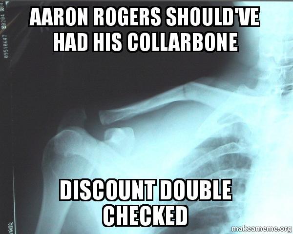 Aaron Rodgers >> Aaron Rogers should've had his collarbone DISCOUNT DOUBLE ...