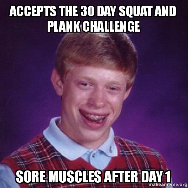 Accepts the 30 day squat and plank challenge sore muscles after day 1 ...