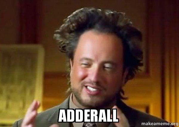 adderall adderall ancient aliens crazy history channel guy make a meme,Adderall Meme