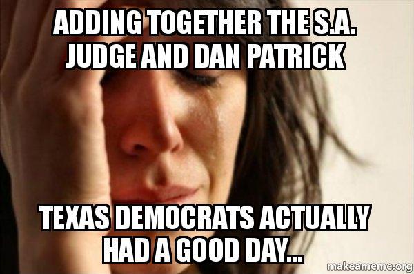 Adding Together The Sa Judge And Dan Patrick Texas Democrats